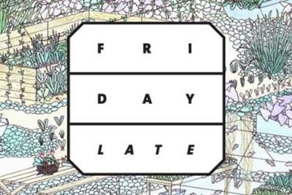 Friday Late: Grow Your Own